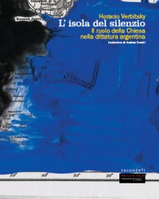 """""""L'isola del silenzio"""" di Horacio Verbitsky (Fandango 2006)"""